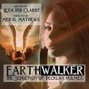 Earthwalker (The Seduction of Decklan Holmes)
