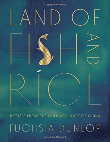 (Land of Fish and Rice: Recipes from the Culinary Heart of China)