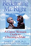 Redefining Mr. Right: A Career Woman's Guide to Choosing a Mate