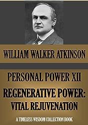 PERSONAL POWER XII. REGENERATIVE POWER: Vital Rejuvenation (Timeless Wisdom Collection Book 141)