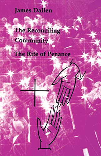 The Reconciling Community: The Rite of Penance (Studies in the Reformed Rites of the Church) by James Dallen