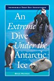 An Extreme Dive Under the Antarctic Ice (Incredible Deep-Sea Adventures)