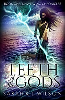 Teeth of the Gods (Unweaving Chronicles Book 1) by [Wilson, Sarah K. L.]