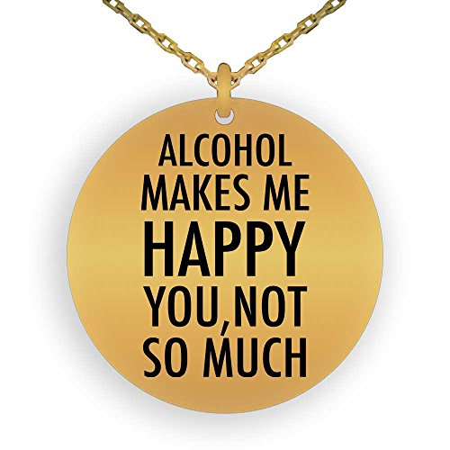 (HOM 18K Gold Plated Pendant Necklace Funny Love Hobby Alcohol Makes Me Happy, You Not So Much | Gifts for Boys Girls Men Women Ladies Laser Engraved)