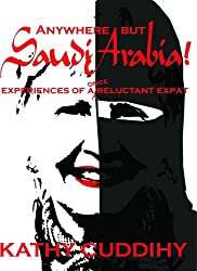 Anywhere But Saudi Arabia! Experiences of a Once Reluctant Expat