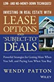 "Investing in Real Estate With Lease Options and ""Subject-To"" Deals : Powerful Strategies for Getting More When You Sell, and Paying Less When You Buy"