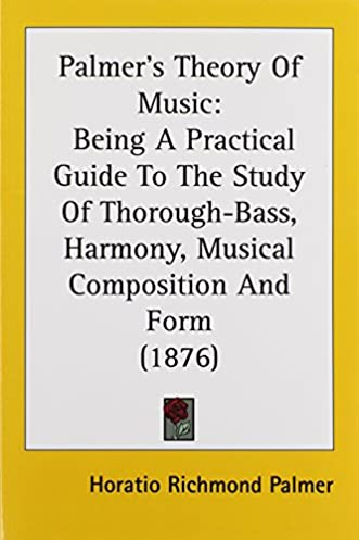 amazon com palmer s theory of music being a practical guide to the rh amazon com Short Musical Composition Musical Composition Tutorial