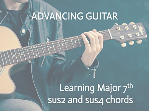 Learning How To Play Major 7 - Sus2 and Sus4 chords For Guitar