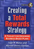 Creating A Total Rewards Strategy - A Toolkit fro Designing Business-Based Plans: A Toolkit for Designing Business-based Plans by MANAS (1-Jan-2003) Hardcover