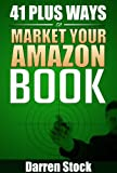 41 Plus Ways to Market Your Amazon Book