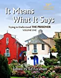 img - for It Means What It Says: Trying To Understand The Prisoner - Volume 1 - STANDARD EDITION (Standard Edition : Book 1 of 3) book / textbook / text book
