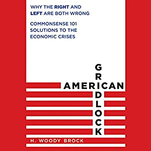 American Gridlock: Why the Right and Left Are Both Wrong - Commonsense 101 Solutions to the Economic Crises Audiobook