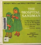 """Wendy Well And Billy Better Meet The Hospital Sandman : A """"What Happens When You Go To The Hospital"""" Book From The Med-Educator Series"""