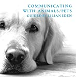 Communicating With Animals/Pets by Lilian Eden