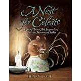 A Nest for Celeste: A Story About Art, Inspiration, and the Meaning of Home (Nest for Celeste, 1)