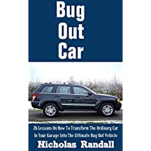 Bug Out Car: 26 Lessons On How To Transform The Ordinary Car In Your Garage Into The Ultimate Bug Out Vehicle