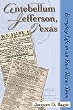 Antebellum Jefferson, Texas, Jacques D. Bagur, 1574412655