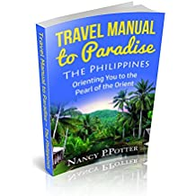 Philippines Travel Guide - TRAVEL MANUAL TO PARADISE: Orienting You to the Pearl of the Orient
