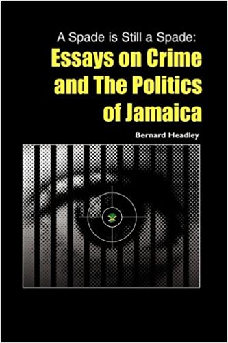 A Spade Is Still A Spade Essays On Crime And The Politics Of  A Spade Is Still A Spade Essays On Crime And The Politics Of Jamaica  Bernard Headley  Amazoncom Books