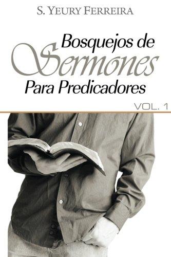 Bosquejos de sermones para predicadores: vol 1 (Volume 3) (Spanish Edition) [S Yeury Ferreira] (Tapa Blanda)