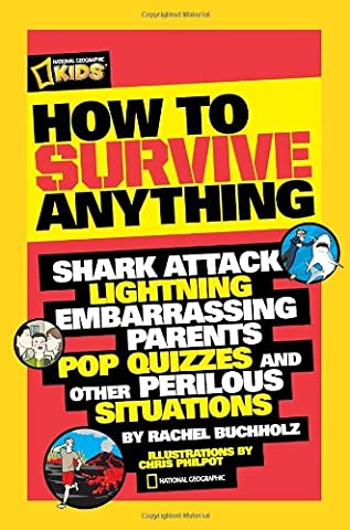 How to Survive Anything: Shark Attack, Lightning, Embarrassing Parents, Pop Quizzes, and Other Perilous Situations (National Geographic (The Tough Kids Social Skills)