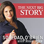 The Next Big Story: My Journey Through the Land of Possibilities | Soledad O'Brien,Rose Marie Arce