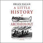 A Little History of Archaeology | Brian Fagan