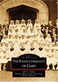 The Polish Community of Gary, John C. Trafny, 0738508381