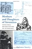 Mothers and Daughters of Invention : Notes for a Revised History of Technology, Stanley, Autumn, 0813521971