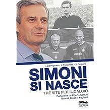 Simoni si nasce: Tre vite per il calcio (Italian Edition)