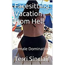 Facesitting Vacation from Hell: Female Domination