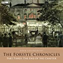 The Forsyte Chronicles: Part Three: The End of the Chapter (Dramatised) Radio/TV Program by John Galsworthy Narrated by Dorothy Tutin, Sophie Thompson, John Moffatt