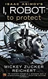 Isaac Asimov's I, Robot: To Protect by Mickey Zucker Reichert (2012-12-04)