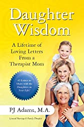 Daughter Wisdom:  A Lifetime of Loving Letters From A Therapist Mom