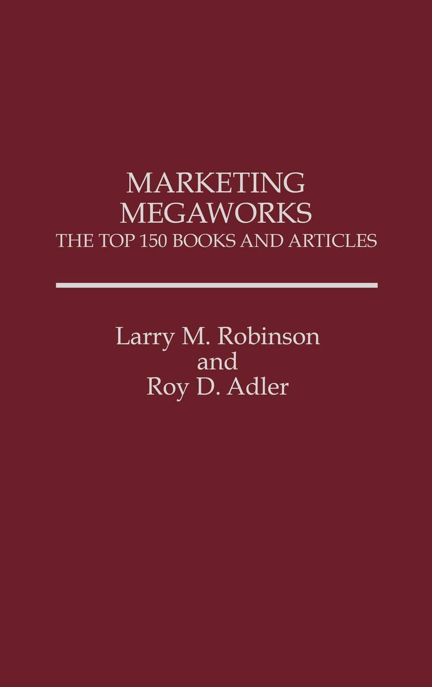 Marketing Megaworks: The Top 150 Books and Articles