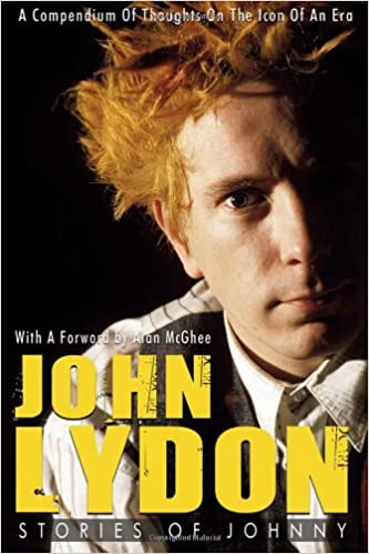 JOHN LYDON : Stories of Johnny: Stories of Johnny - A Compendium of Thoughts on the Icon of an Era