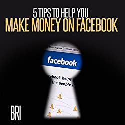 5 Tips to Help You Make Money on Facebook