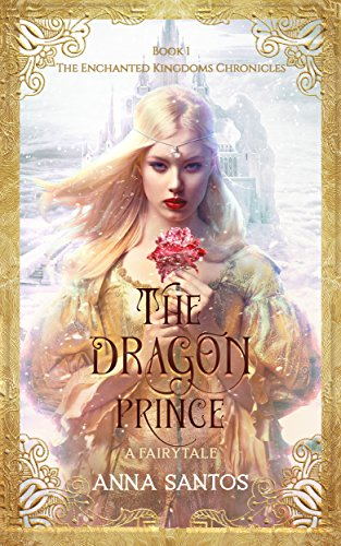 The Dragon Prince: A Fairytale (The Enchanted Kingdoms Chronicles Book 1)