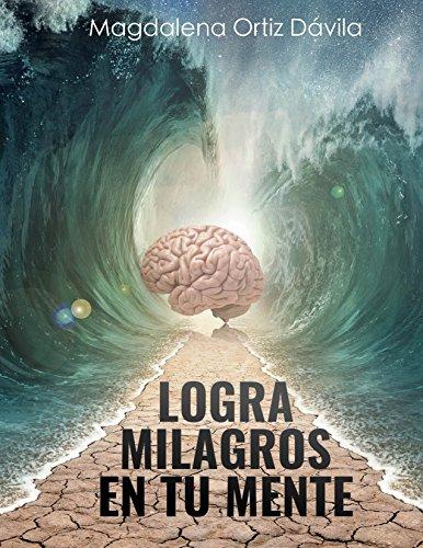 Logra Milagros En Tu Mente (Spanish Edition)