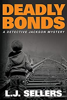 Deadly Bonds (A Detective Jackson Mystery Book 9) by [Sellers, L.J.]