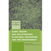 Game Theory and Policy Making in Natural Resources and the Environment (Routledge Explorations in Environmental Economics)