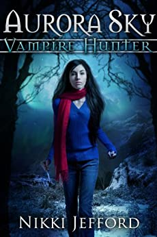 Aurora Sky: Vampire Hunter by [Jefford, Nikki]