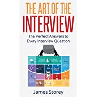 Interview: The Art of the Interview: The Perfect Answers to Every Interview Question