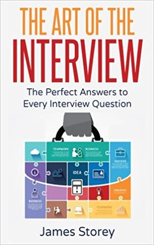 Interview The Art Of The Interview The Perfect Answers To Every