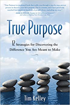 True Purpose: 12 Strategies for Discovering the Difference You Are Meant to Make