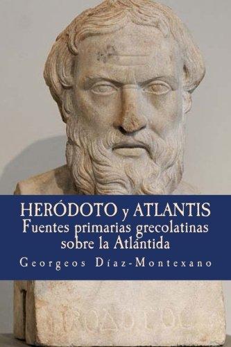 Herodoto y Atlantis: Fuentes primarias grecolatinas sobre la Atlantida. (Atlantologia Historico-Cientifica) (Volume 3) (Spanish Edition) [Georgeos Diaz-Montexano] (Tapa Blanda)