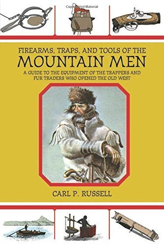 Firearms, Traps, and Tools of the Mountain Men: A Guide to the Equipment of the Trappers and Fur Traders Who Opened the Old West by Carl P. Russell - Mall West Gardens Palm