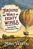 Around the World in Eighty Wines: Exploring Wine One Country at a Tim