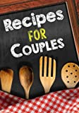 Recipes For Couples: Blank Recipe Cookbook Journal V1