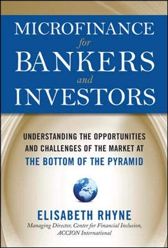 Microfinance for Bankers and Investors: Understanding the Opportunities and Challenges of the Market at the Bottom of th